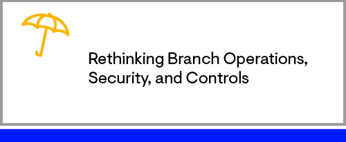 Rethinking Branch Operations, Security, and Controls